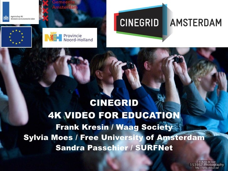 CINEGRID     4K VIDEO FOR EDUCATION        Frank Kresin / Waag SocietySylvia Moes / Free University of Amsterdam        Sa...