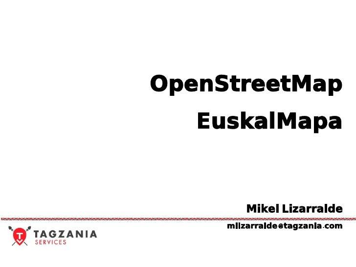 OpenStreetMap   EuskalMapa         Mikel Lizarralde     mlizarralde@ tagzania. com