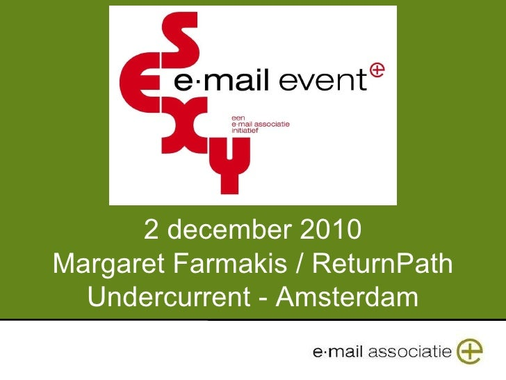 2 december 2010 Margaret Farmakis / ReturnPath Undercurrent - Amsterdam