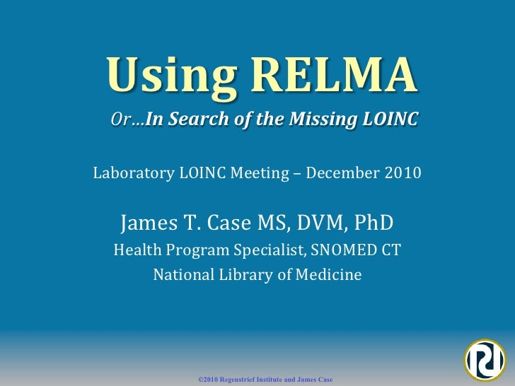 Using	  RELMA	  	     Or…In	  Search	  of	  the	  Missing	  LOINC	  Laboratory	  LOINC	  Meeting	  –	  December	  2010	  ...