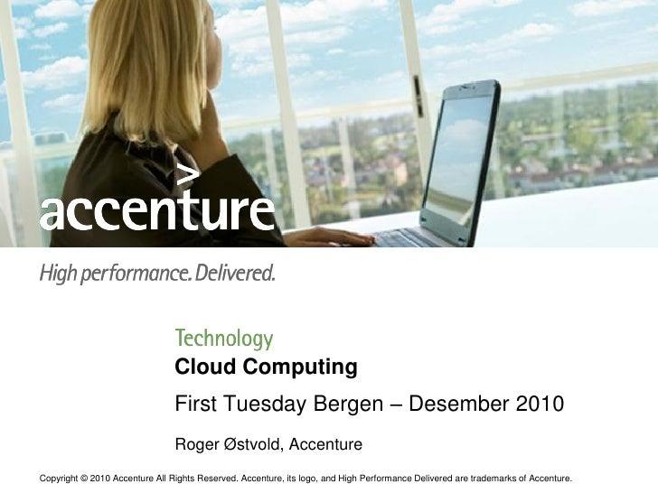 Cloud Computing                                First Tuesday Bergen – Desember 2010                                Roger Ø...