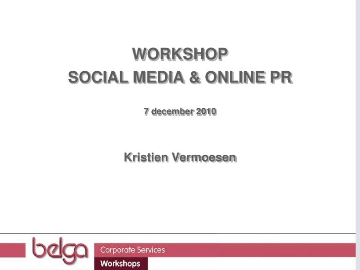 WORKSHOP <br />SOCIAL MEDIA & ONLINE PR<br />7 december 2010<br />Kristien Vermoesen<br />
