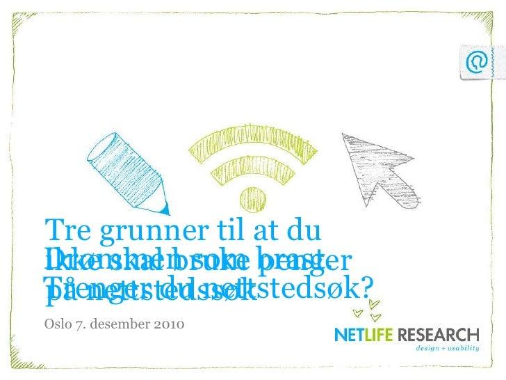 Drømmen som brast. Trenger du nettstedsøk?<br />Tre grunner til at du ikke skal bruke penger på nettstedssøk<br />Oslo 7. ...