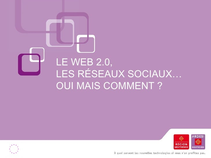 LE WEB 2.0,  LES RÉSEAUX SOCIAUX…  OUI MAIS COMMENT ?