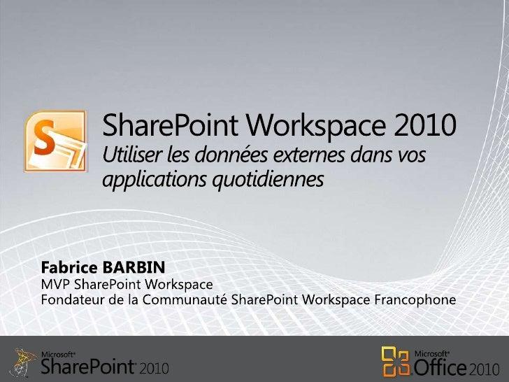 SharePoint Workspace 2010 Utiliser les données externes dans vos applications quotidiennes<br />Fabrice BARBIN<br />MVP Sh...