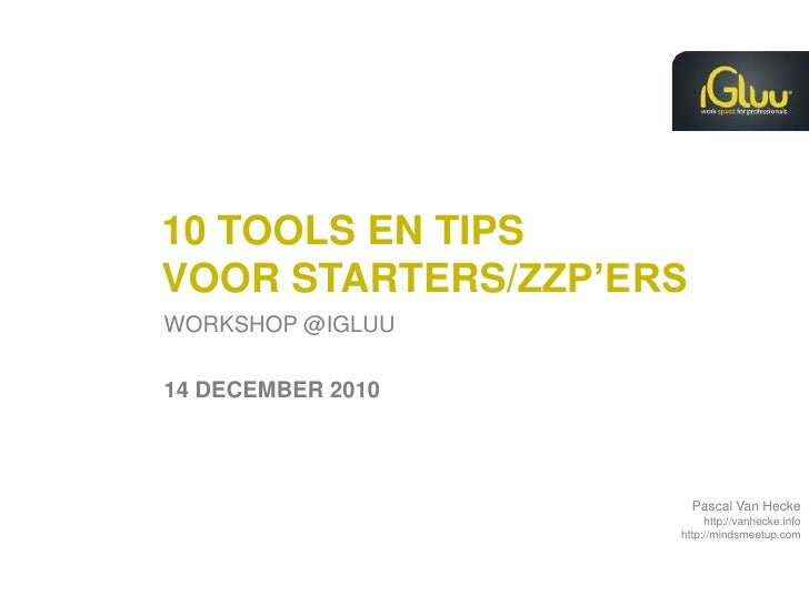 10 tools en tips voorstarters/ZZP'ers<br />WORKSHOP @Igluu<br />14 December 2010<br />
