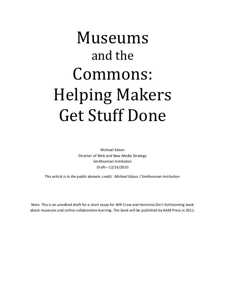 Museumsand theCommons:Helping MakersGet Stuff Done<br />Michael EdsonDirector of Web and New Media StrategySmithsonian Ins...