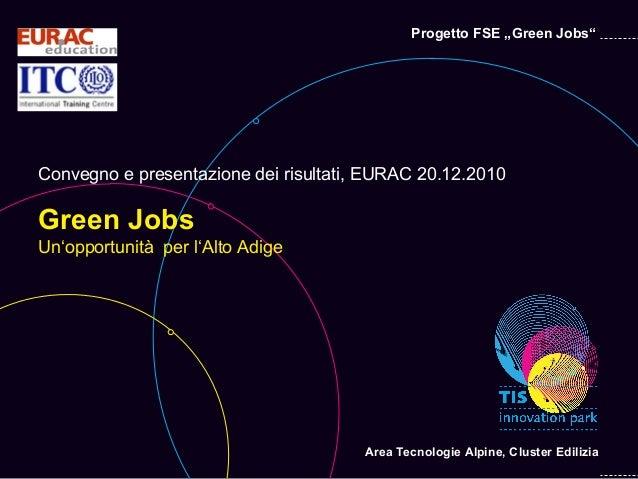 """Progetto FSE """"Green Jobs""""Convegno e presentazione dei risultati, EURAC 20.12.2010Green JobsUn'opportunità per l'Alto Adige..."""
