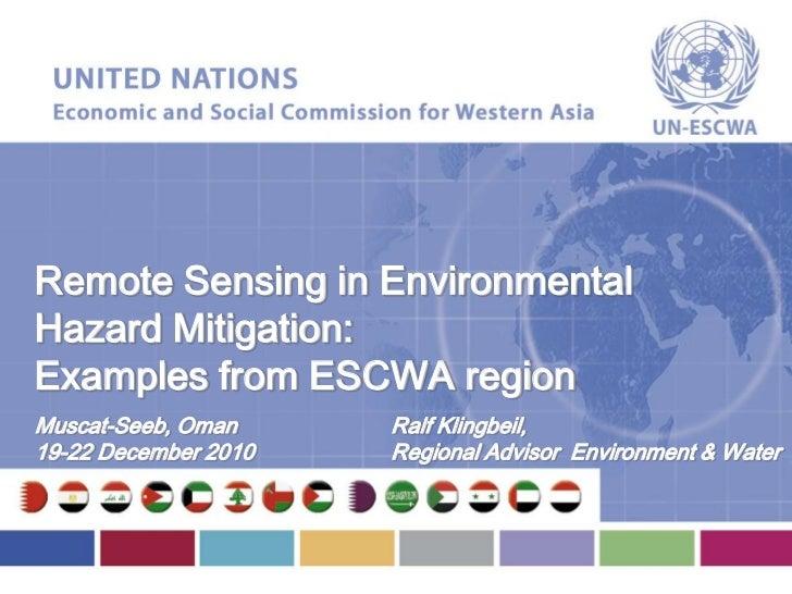 Remote Sensing in EnvironmentalHazard Mitigation:Examples from ESCWA regionMuscat-Seeb, Oman     Ralf Klingbeil,19-22 Dece...