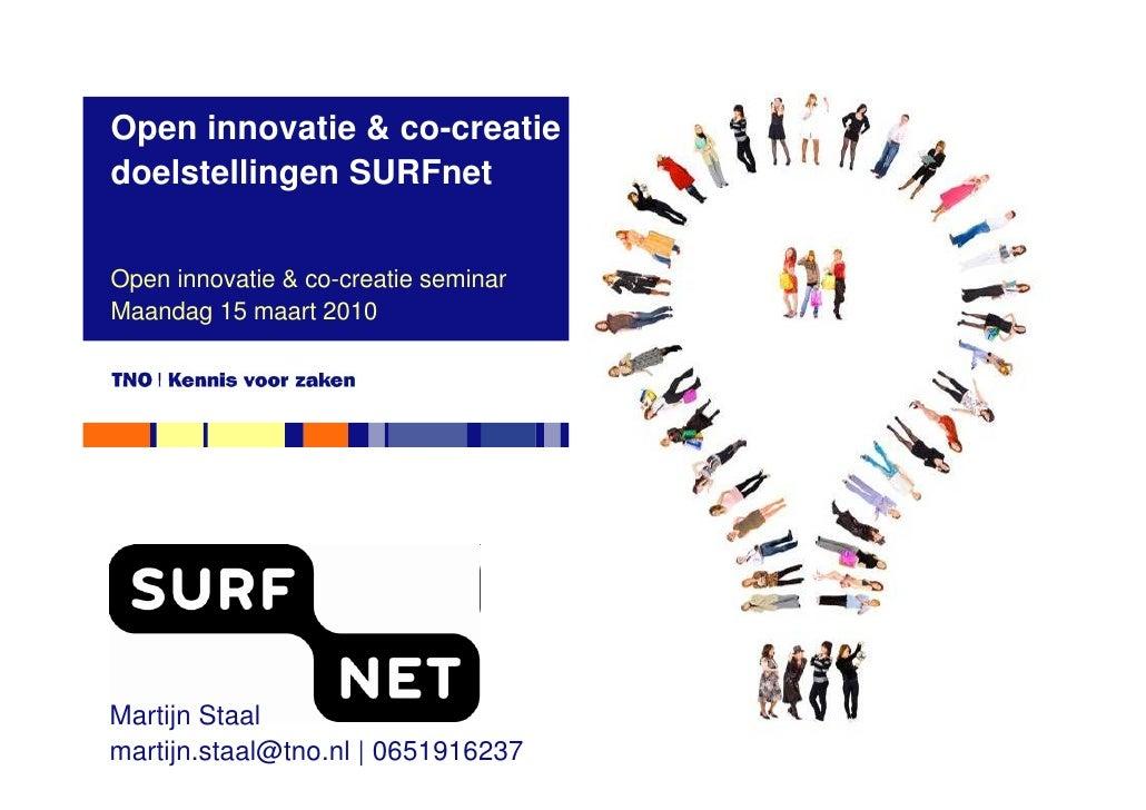 Open innovatie & co-creatie doelstellingen SURFnet   Open innovatie & co-creatie seminar Maandag 15 maart 2010     Martijn...
