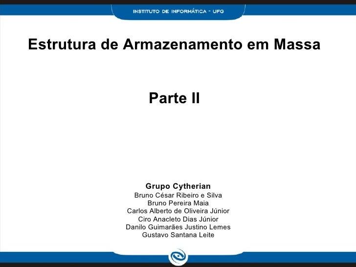 Estrutura de Armazenamento em Massa                     Parte II                      Grupo Cytherian              Bruno C...