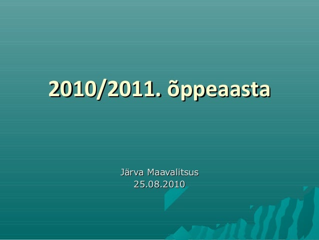 2010/2011. õppeaasta2010/2011. õppeaasta Järva MaavalitsusJärva Maavalitsus 25.08.201025.08.2010