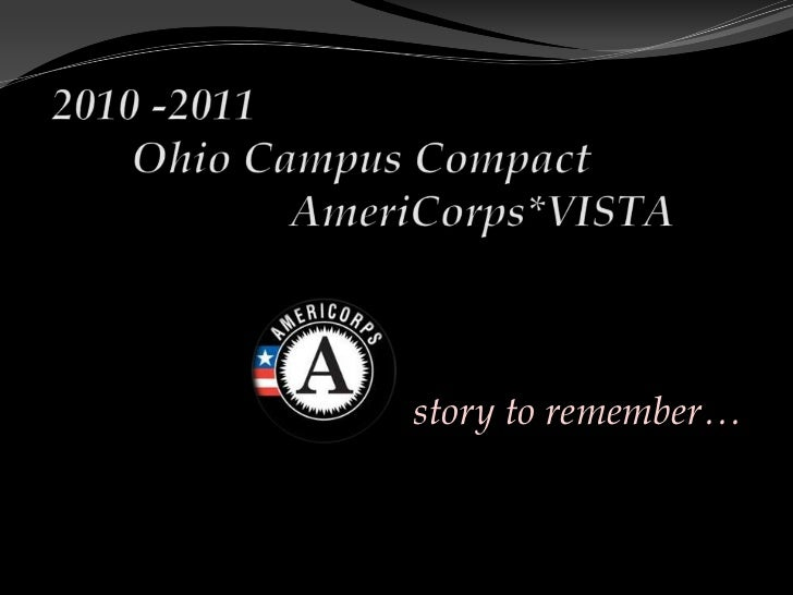 2010 -2011	Ohio Campus Compact 					AmeriCorps*VISTA <br />story to remember…<br />