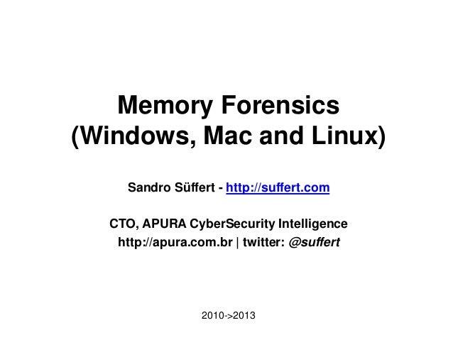 Memory Forensics (Windows, Mac and Linux) Sandro Süffert - http://suffert.com CTO, APURA CyberSecurity Intelligence http:/...