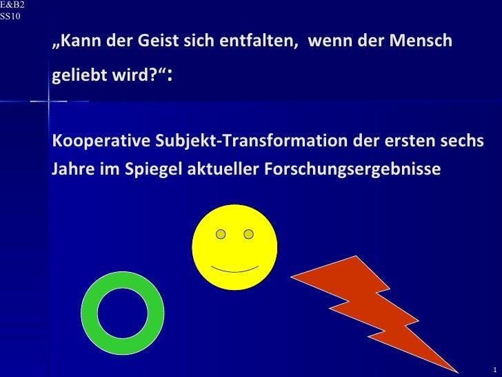""""""" Kann der Geist sich entfalten,  wenn der Mensch geliebt wird?"""" :  Kooperative Subjekt-Transformation der ersten sechs Ja..."""
