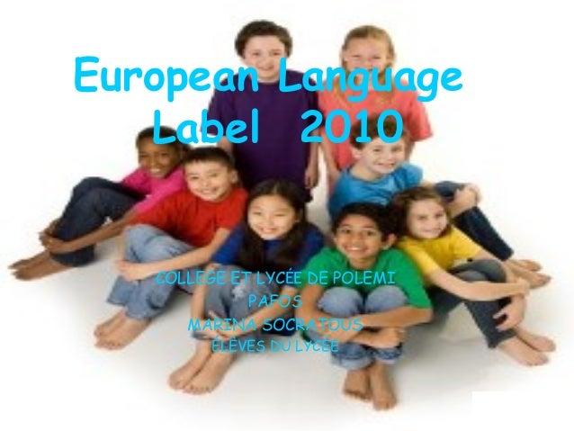 European Language Label 2010 COLLEGE ET LYCÉE DE POLEMI PAFOS MARINA SOCRATOUS ÉLÈVES DU LYCÉE