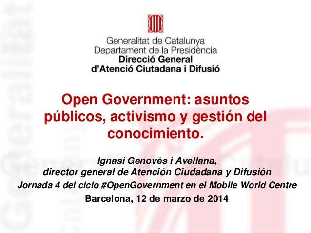Open Government: asuntos públicos, activismo y gestión del conocimiento. Ignasi Genovès i Avellana, director general de At...