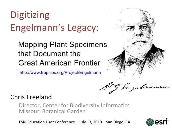 Digitizing  Engelmann's Legacy: <ul><li>Chris Freeland </li></ul><ul><ul><li>Director, Center for Biodiversity Informatics...