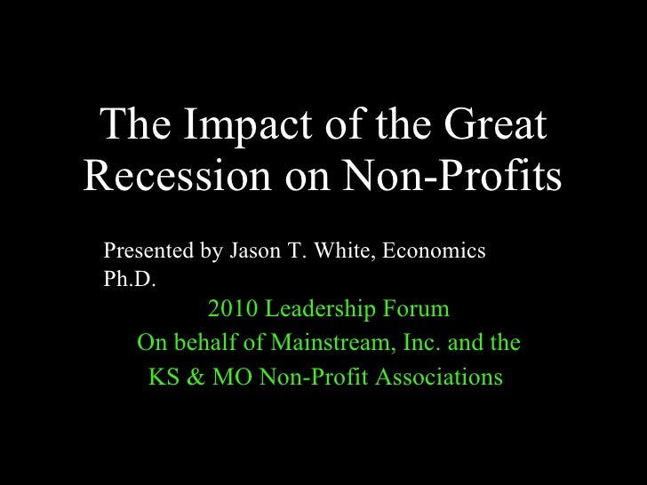 The Impact of the Great Recession on Non-Profits 2010 Leadership Forum On behalf of Mainstream, Inc. and the KS & MO Non-P...
