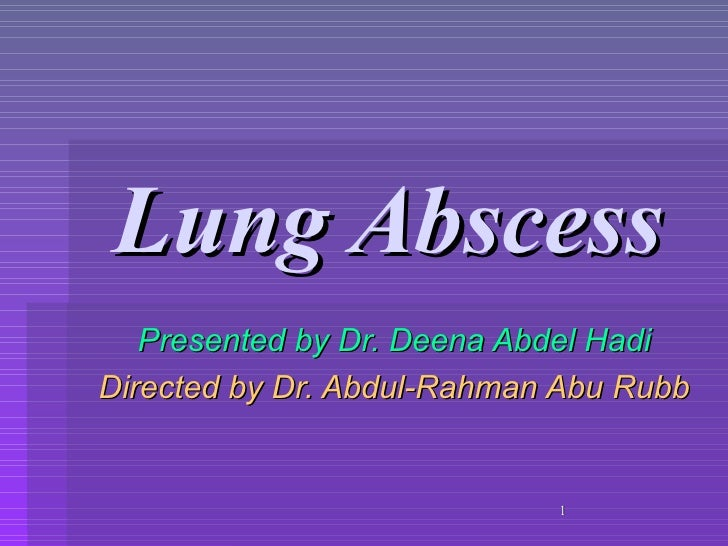 Lung Abscess   Presented by Dr. Deena Abdel HadiDirected by Dr. Abdul-Rahman Abu Rubb                            1