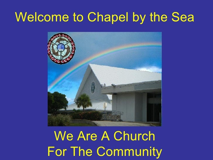Welcome to Chapel by the Sea We Are A Church For The Community