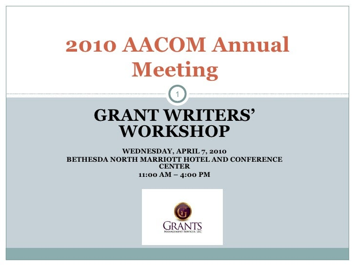 GRANT WRITERS' WORKSHOP WEDNESDAY, APRIL 7, 2010 BETHESDA NORTH MARRIOTT HOTEL AND CONFERENCE CENTER 11:00 AM – 4:00 PM 20...