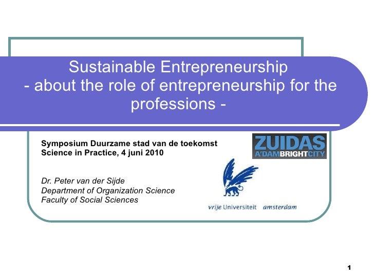 Sustainable Entrepreneurship  - about the role of entrepreneurship for the professions -  Symposium Duurzame stad van de t...