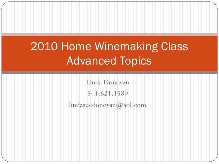 2010 Home Winemaking Class       Advanced Topics             Linda Donovan              541.621.1589       lindasuedonovan...