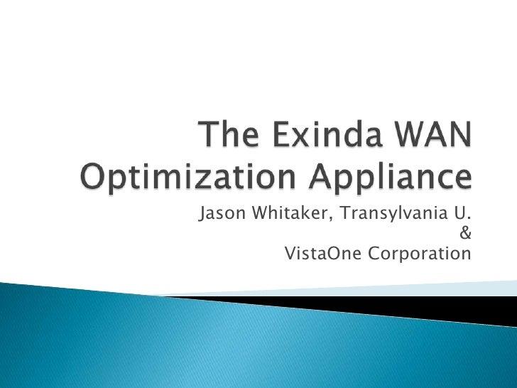 The Exinda WAN Optimization Appliance<br />Jason Whitaker, Transylvania U.<br />&<br />VistaOne Corporation<br />