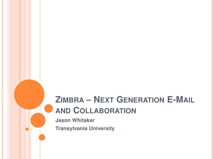 Zimbra – Next Generation E-Mail and Collaboration<br />Jason Whitaker<br />Transylvania University<br />