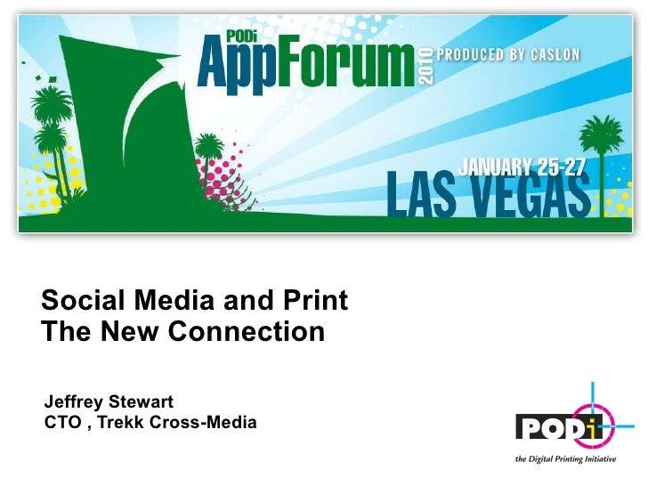 Social Media and Print The New Connection Jeffrey Stewart CTO , Trekk Cross-Media