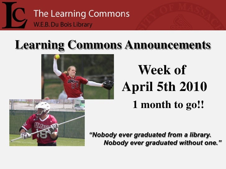 Learning Commons Announcements                        Week of                     April 5th 2010                        1 ...