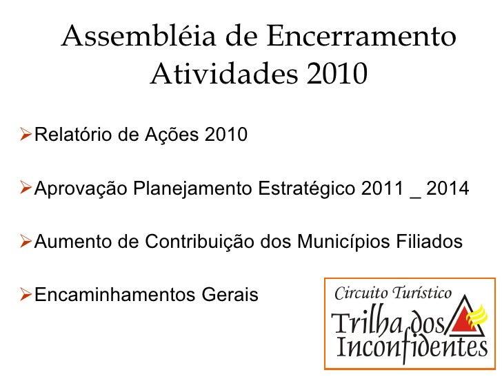 Assembléia de Encerramento Atividades 2010 <ul><li>Relatório de Ações 2010 </li></ul><ul><li>Aprovação Planejamento Estrat...