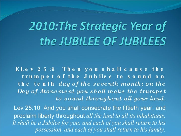 ELev 25:9  Then you shall cause the trumpet of the Jubilee to sound on the tenth  day of the seventh month; on the Day of ...