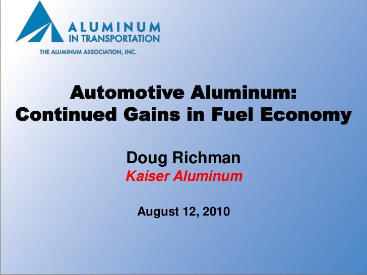 Automotive Aluminum:Continued Gains in Fuel Economy          Doug Richman          Kaiser Aluminum           August 12, 20...