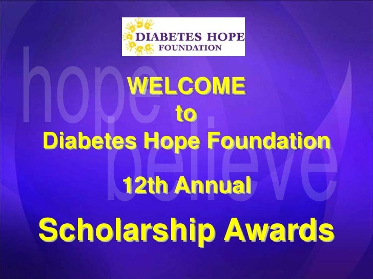hope<br />WELCOME<br />to<br />Diabetes Hope Foundation<br />12th Annual<br />Scholarship Awards<br />believe<br />