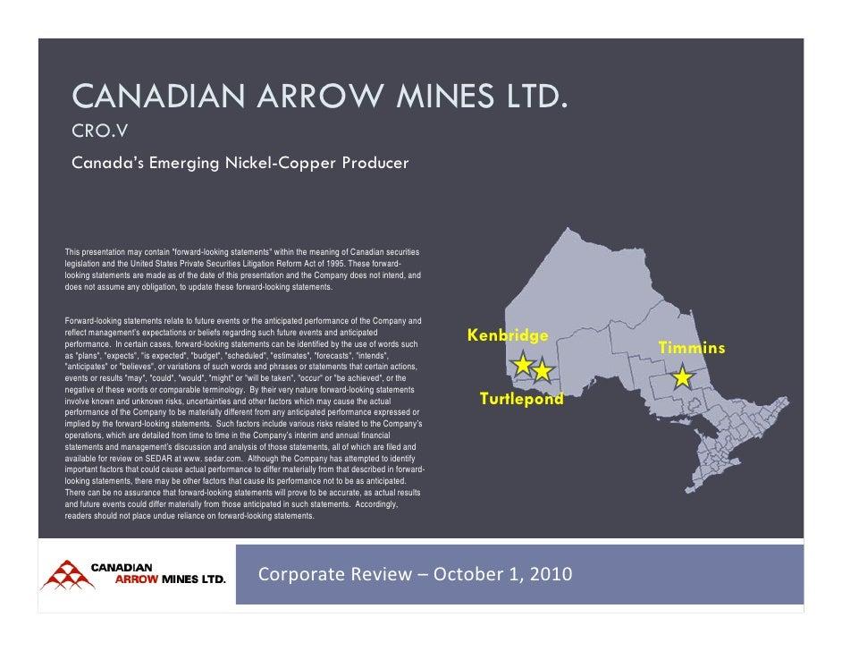 "CANADIAN ARROW MINES LTD.  CRO.V  Canada's Emerging Nickel-Copper Producer    This presentation may contain ""forward-looki..."