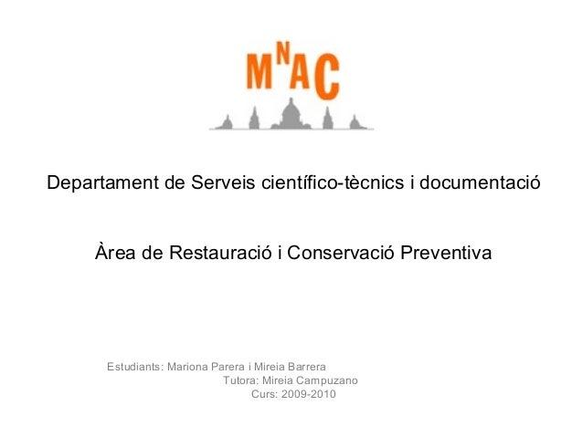 Departament de Serveis científico-tècnics i documentació  Àrea de Restauració i Conservació Preventiva  Estudiants: Marion...