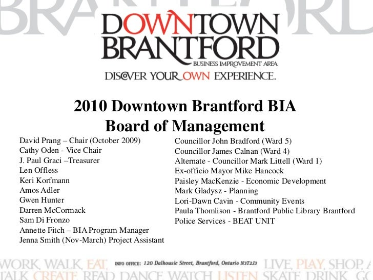 2010 Downtown Brantford BIA                   Board of ManagementDavid Prang – Chair (October 2009)          Councillor Jo...