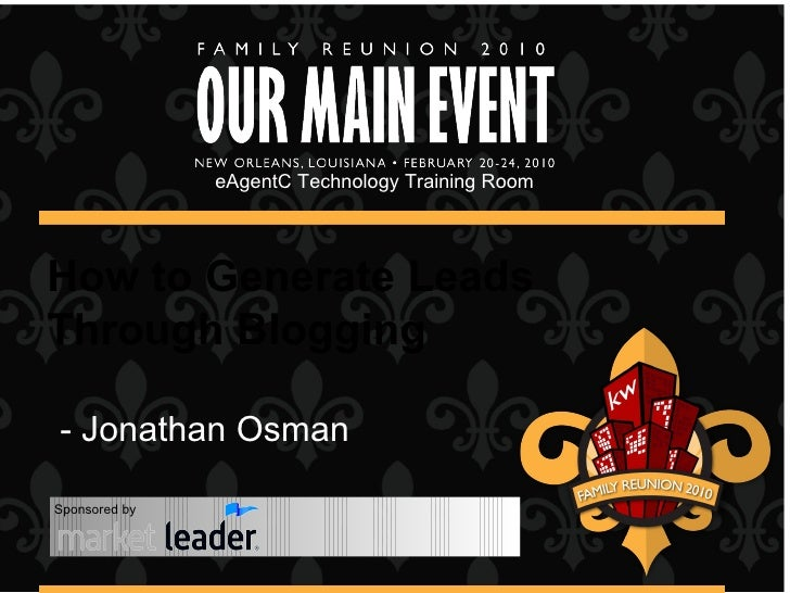How to Generate Leads Through Blogging eAgentC Technology Training Room Sponsored by - Jonathan Osman