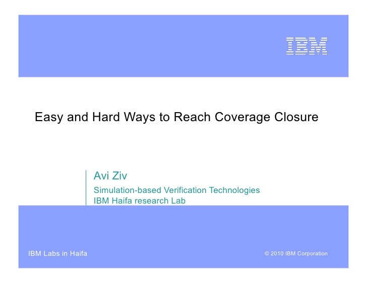 Easy and Hard Ways to Reach Coverage Closure                        Avi Ziv                     Simulation-based Verificat...