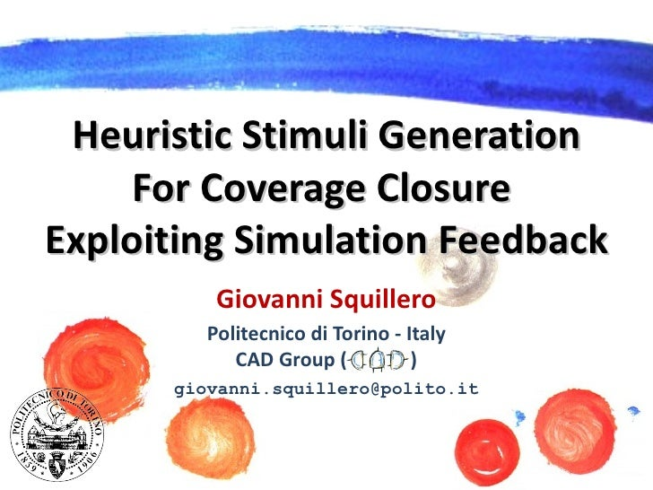 Heuristic Stimuli Generation      For Coverage Closure Exploiting Simulation Feedback           Giovanni Squillero        ...