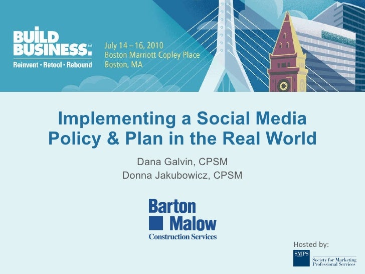 Implementing a Social Media Policy & Plan in the Real World Dana Galvin, CPSM Donna Jakubowicz, CPSM