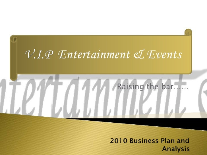 Raising the bar……<br />V.I.P  Entertainment & Events <br />2010 Business Plan and Analysis<br />