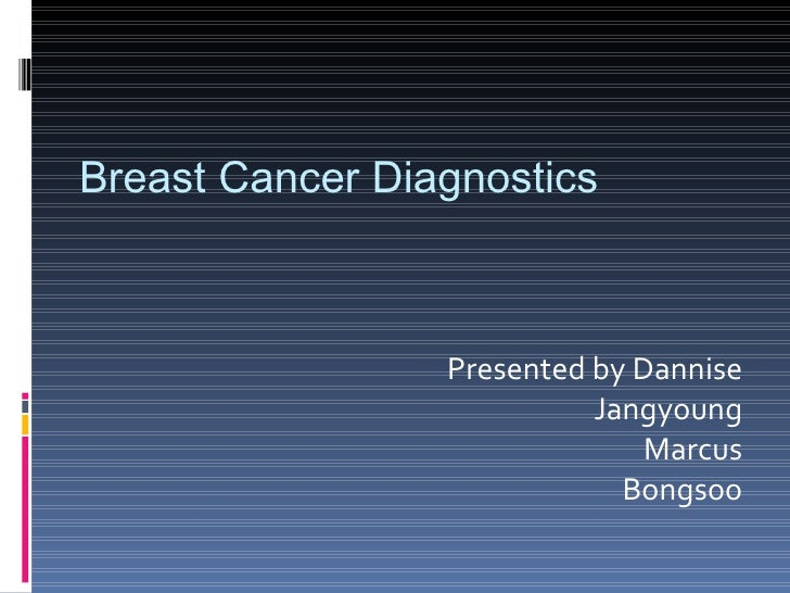 Presented by Dannise Jangyoung Marcus Bongsoo Breast Cancer Diagnostics