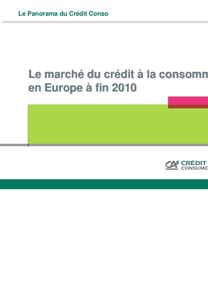 Le Panorama du Crédit Conso           Le marché du crédit à la consommation           en Europe à fin 2010                ...