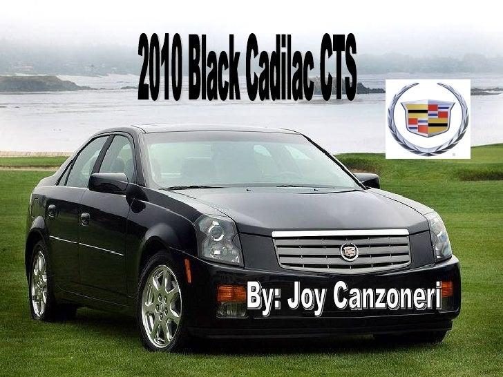 By: Joy Canzoneri 2010 Black Cadilac CTS