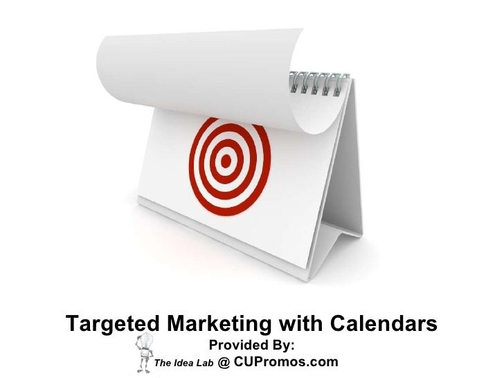 Targeted Marketing with Calendars Provided By:  The Idea Lab   @  CUPromos.com