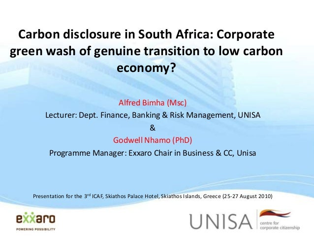 Carbon disclosure in South Africa: Corporate green wash of genuine transition to low carbon economy? Alfred Bimha (Msc) Le...
