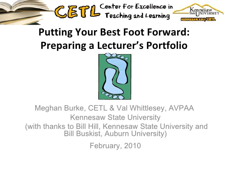 Putting Your Best Foot Forward:  Preparing a Lecturer's Portfolio  Meghan Burke, CETL & Val Whittlesey, AVPAA  Kennesaw St...